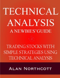 Technical Analysis A Newbies Guide Trading Stocks With Simple Strategies Using Technical Analysis