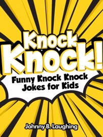 Knock Knock! Funny Knock Knock Jokes for Kids - Johnny B. Laughing