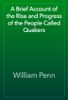 William Penn - A Brief Account of the Rise and Progress of the People Called Quakers artwork