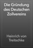 Heinrich von Treitschke - Die Gründung des Deutschen Zollvereins artwork