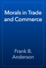 Frank B. Anderson - Morals in Trade and Commerce artwork