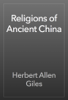 Herbert Allen Giles - Religions of Ancient China 앨범 사진