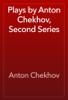 Anton Chekhov - Plays by Anton Chekhov, Second Series  artwork