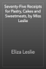Eliza Leslie - Seventy-Five Receipts for Pastry, Cakes and Sweetmeats, by Miss Leslie жЏ'ењ–