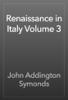 John Addington Symonds - Renaissance in Italy Volume 3 artwork