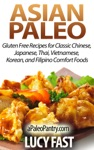 Asian Paleo Gluten Free Recipes For Classic Chinese Japanese Thai Vietnamese Korean And Filipino Comfort Foods