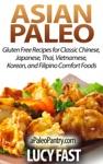 Asian Paleo Gluten Free Recipes For Classic Chinese Japanese Thai Vietnamese Korean And Filipino Comfort Foods