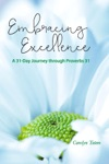 Embracing Excellence- A 31 Day Journey Through Proverbs 31
