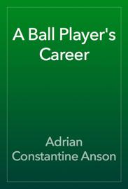 A Ball Player's Career