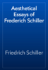 Friedrich Schiller - Aesthetical Essays of Frederich Schiller artwork