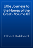 Elbert Hubbard - Little Journeys to the Homes of the Great - Volume 02 artwork