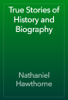 Nathaniel Hawthorne - True Stories of History and Biography artwork