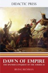 Dawn Of Empire - The Spanish Conquest Of The Americas