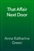 Anna Katharine Green - That Affair Next Door artwork