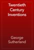 George Sutherland - Twentieth Century Inventions artwork