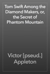 Tom Swift Among The Diamond Makers Or The Secret Of Phantom Mountain