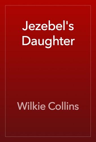 Wilkie Collins - Jezebel's Daughter