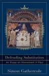 Defending Substitution Acadia Studies In Bible And Theology