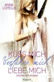 Küss mich, verführ mich, liebe mich. Erotischer Roman