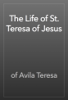 of Avila Teresa - The Life of St. Teresa of Jesus artwork