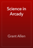 Grant Allen - Science in Arcady artwork
