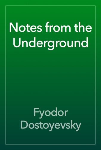 Notes from the Underground - Fyodor Dostoyevsky - Fyodor Dostoyevsky