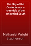 The Day Of The Confederacy A Chronicle Of The Embattled South