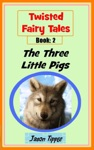 Twisted Fairy Tales 2 The Three Little Pigs