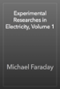 Michael Faraday - Experimental Researches in Electricity, Volume 1 artwork