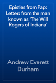 Epistles from Pap: Letters from the man known as 'The Will Rogers of Indiana'