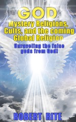 God, Mystery Religions, Cults, and the coming Global Religion - Unraveling the false gods from God!