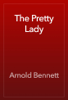 Arnold Bennett - The Pretty Lady artwork