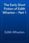 The Early Short Fiction Of Edith Wharton  Part 1