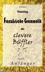Training Französische Grammatik für clevere Büffler - Anfänger