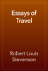 Robert Louis Stevenson - Essays of Travel artwork