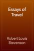 Robert Louis Stevenson - Essays of Travel artwork