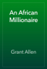 Grant Allen - An African Millionaire artwork