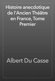 Histoire Anecdotique De L Ancien Th Tre En France Tome Premier