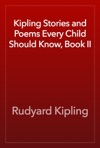 Kipling Stories And Poems Every Child Should Know Book II