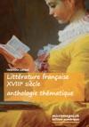 Littrature Franaise XVIIIe Sicle  Anthologie Thmatique