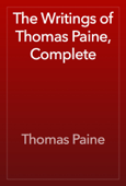The Writings of Thomas Paine, Complete