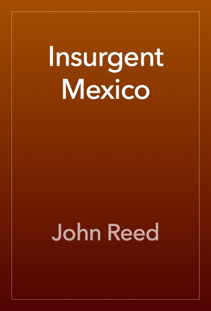 Insurgent Mexico By John Reed On Apple Books