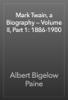 Albert Bigelow Paine - Mark Twain, a Biography — Volume II, Part 1: 1886-1900 artwork