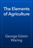 George Edwin Waring - The Elements of Agriculture artwork
