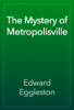 Edward Eggleston - The Mystery of Metropolisville artwork