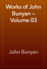 John Bunyan - Works of John Bunyan — Volume 03 artwork