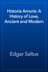 Historia Amoris A History Of Love Ancient And Modern