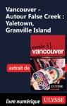 Vancouver - Autour False Creek  Yaletown Granville Island