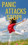Panic Attacks STOP A Comprehensive Guide On Panic Attacks Symptoms Causes Treatments  A Holistic System To Reduce Stress Stop Panic Attacks  Anxiety Disorders