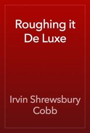 Roughing It De Luxe